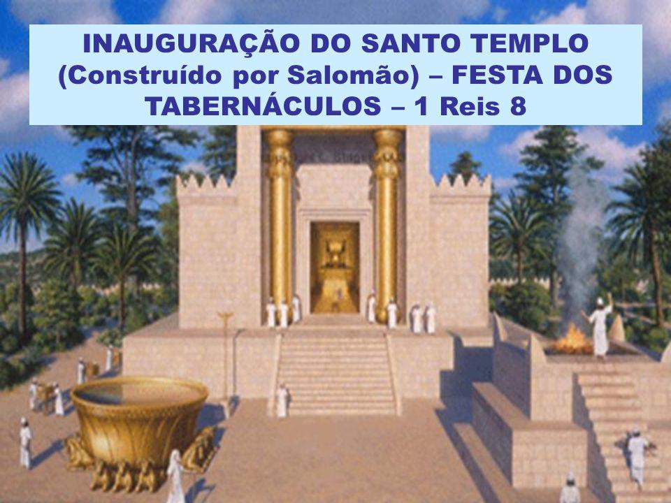 INAUGURAÇÃO DO SANTO TEMPLO (Construído por Salomão) – FESTA DOS TABERNÁCULOS – 1 Reis 8