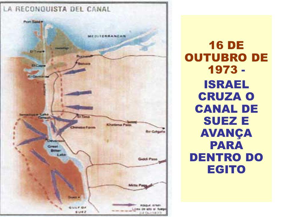 16 DE OUTUBRO DE 1973 - ISRAEL CRUZA O CANAL DE SUEZ E AVANÇA PARA DENTRO DO EGITO