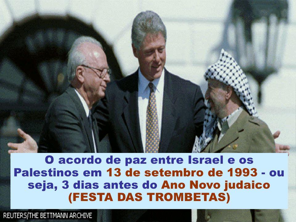 O acordo de paz entre Israel e os Palestinos em 13 de setembro de 1993 - ou seja, 3 dias antes do Ano Novo judaico (FESTA DAS TROMBETAS)