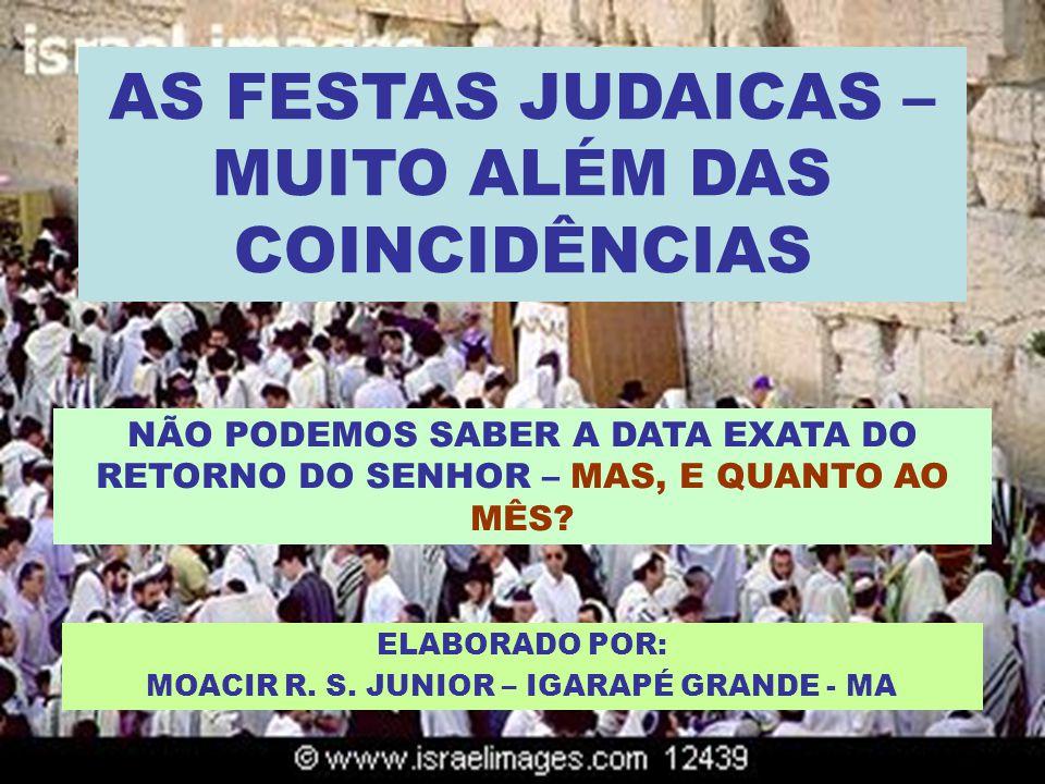 AS FESTAS JUDAICAS – MUITO ALÉM DAS COINCIDÊNCIAS ELABORADO POR: MOACIR R.