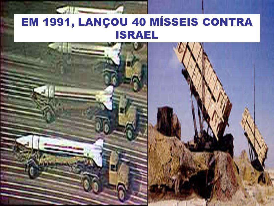 EM 1991, LANÇOU 40 MÍSSEIS CONTRA ISRAEL
