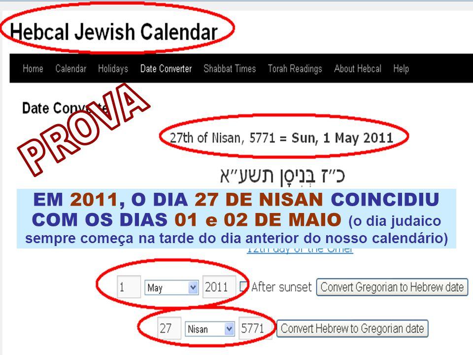 EM 2011, O DIA 27 DE NISAN COINCIDIU COM OS DIAS 01 e 02 DE MAIO (o dia judaico sempre começa na tarde do dia anterior do nosso calendário)