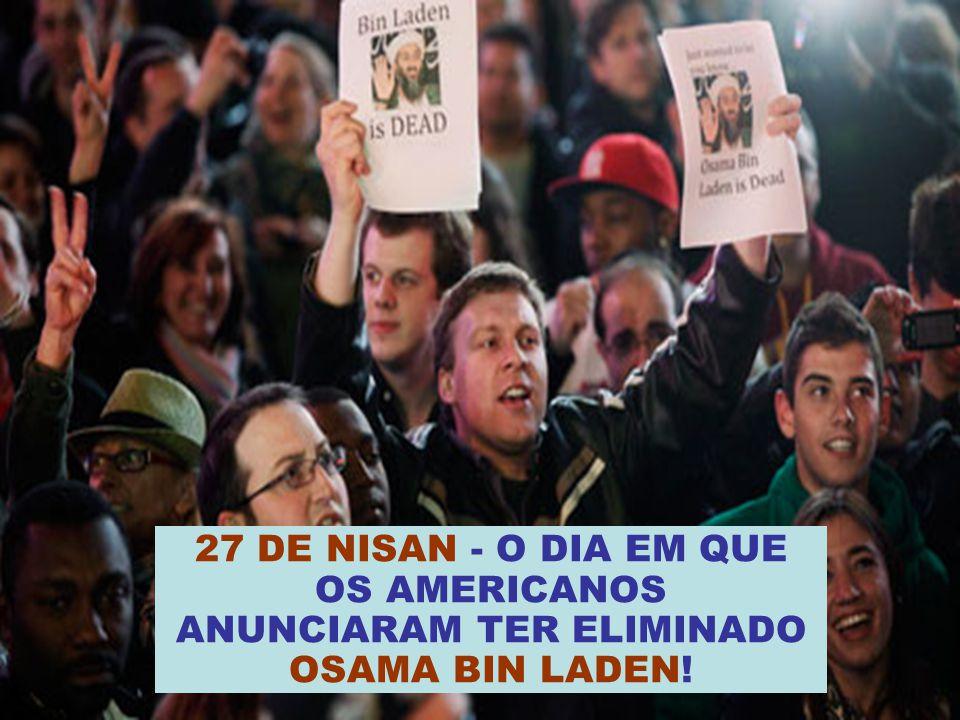 27 DE NISAN - O DIA EM QUE OS AMERICANOS ANUNCIARAM TER ELIMINADO OSAMA BIN LADEN!