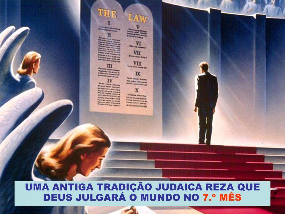 UMA ANTIGA TRADIÇÃO JUDAICA REZA QUE DEUS JULGARÁ O MUNDO NO 7.º MÊS