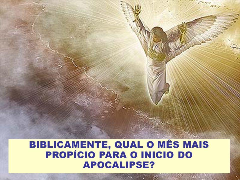 BIBLICAMENTE, QUAL O MÊS MAIS PROPÍCIO PARA O INICIO DO APOCALIPSE?