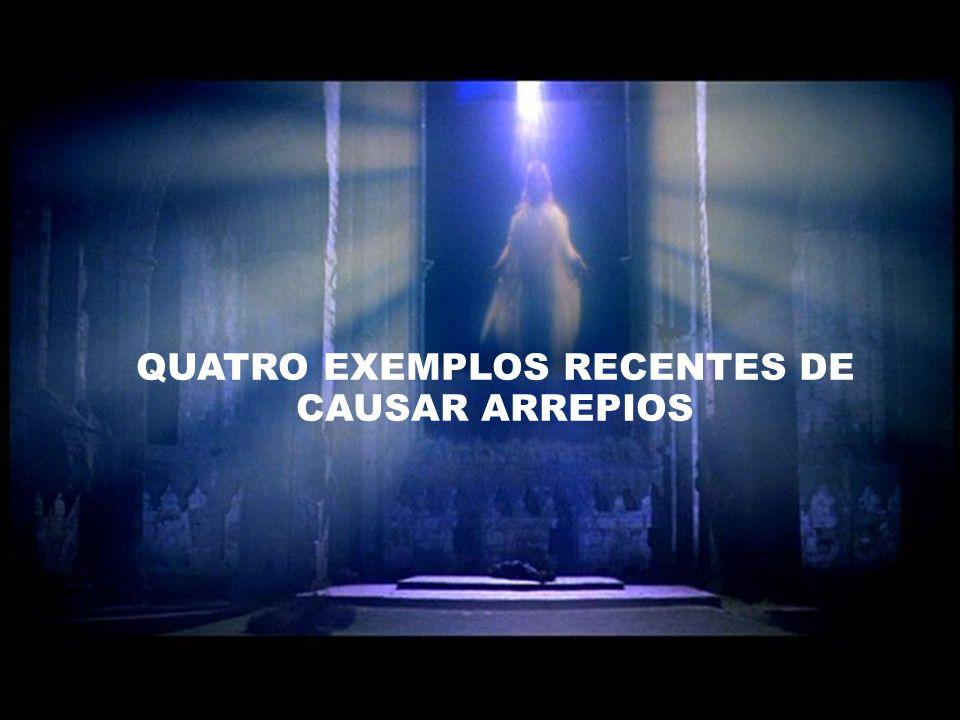 QUATRO EXEMPLOS RECENTES DE CAUSAR ARREPIOS