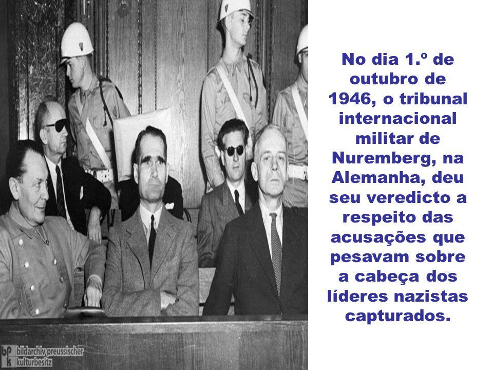 No dia 1.º de outubro de 1946, o tribunal internacional militar de Nuremberg, na Alemanha, deu seu veredicto a respeito das acusações que pesavam sobre a cabeça dos líderes nazistas capturados.