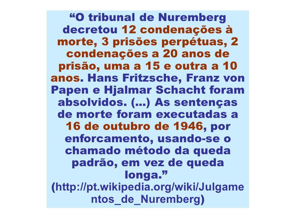 O tribunal de Nuremberg decretou 12 condenações à morte, 3 prisões perpétuas, 2 condenações a 20 anos de prisão, uma a 15 e outra a 10 anos.
