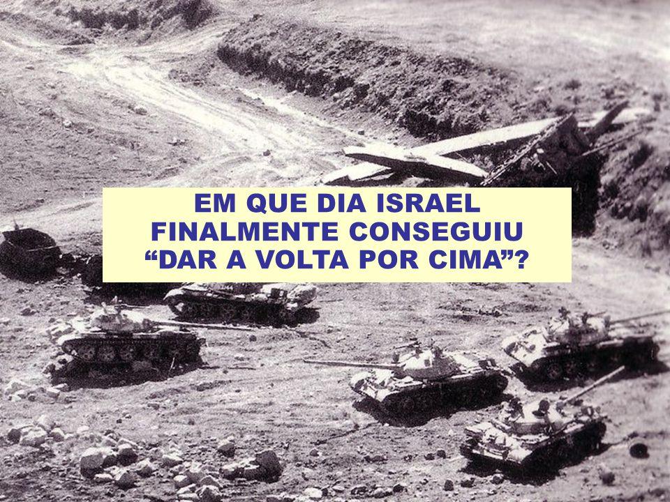 EM QUE DIA ISRAEL FINALMENTE CONSEGUIU DAR A VOLTA POR CIMA ?