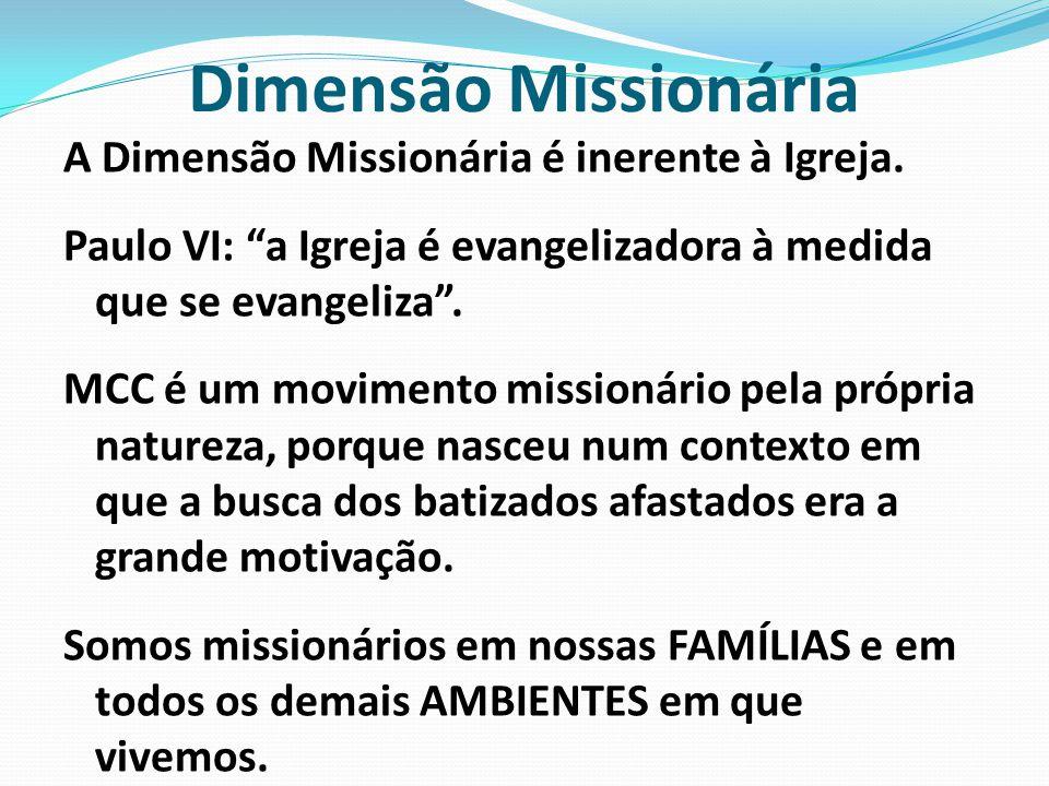 """Dimensão Missionária A Dimensão Missionária é inerente à Igreja. Paulo VI: """"a Igreja é evangelizadora à medida que se evangeliza"""". MCC é um movimento"""