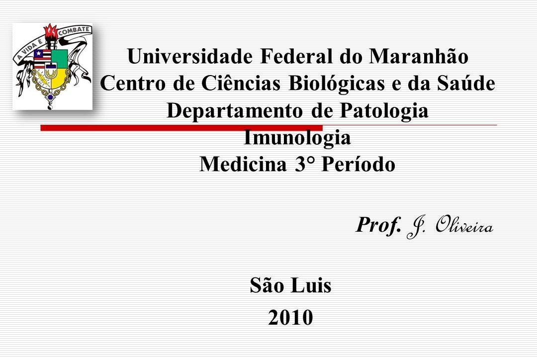 Universidade Federal do Maranhão Centro de Ciências Biológicas e da Saúde Departamento de Patologia Imunologia Medicina 3° Período Prof. J. Oliveira S