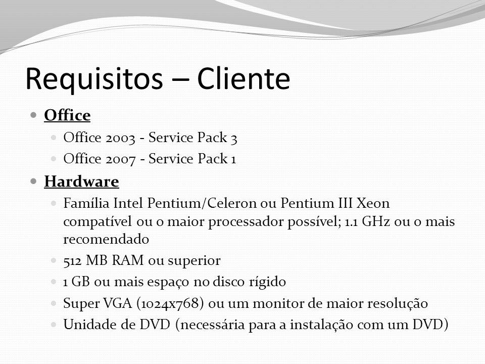 Requisitos – Cliente Office Office 2003 - Service Pack 3 Office 2007 - Service Pack 1 Hardware Família Intel Pentium/Celeron ou Pentium III Xeon compa