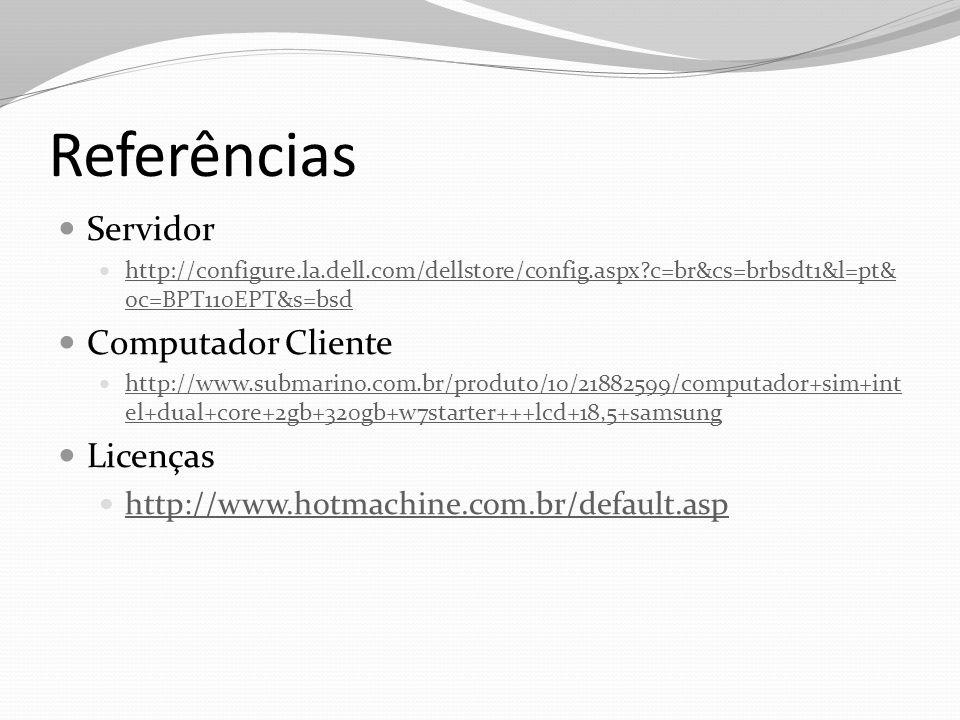 Referências Servidor http://configure.la.dell.com/dellstore/config.aspx?c=br&cs=brbsdt1&l=pt& oc=BPT110EPT&s=bsd http://configure.la.dell.com/dellstor