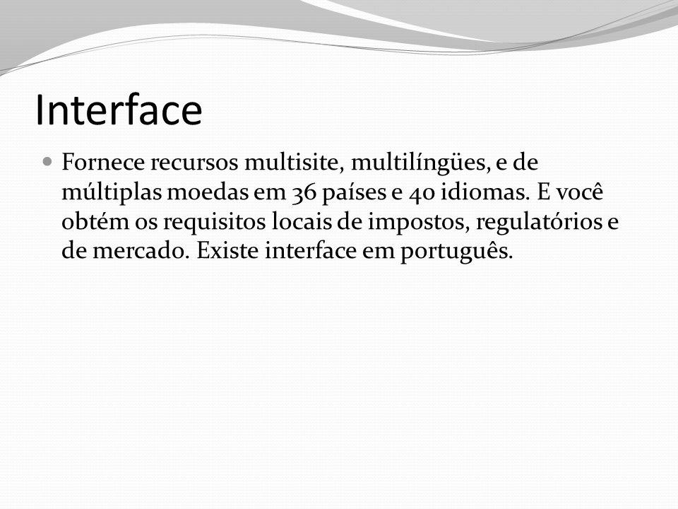 Interface Fornece recursos multisite, multilíngües, e de múltiplas moedas em 36 países e 40 idiomas. E você obtém os requisitos locais de impostos, re