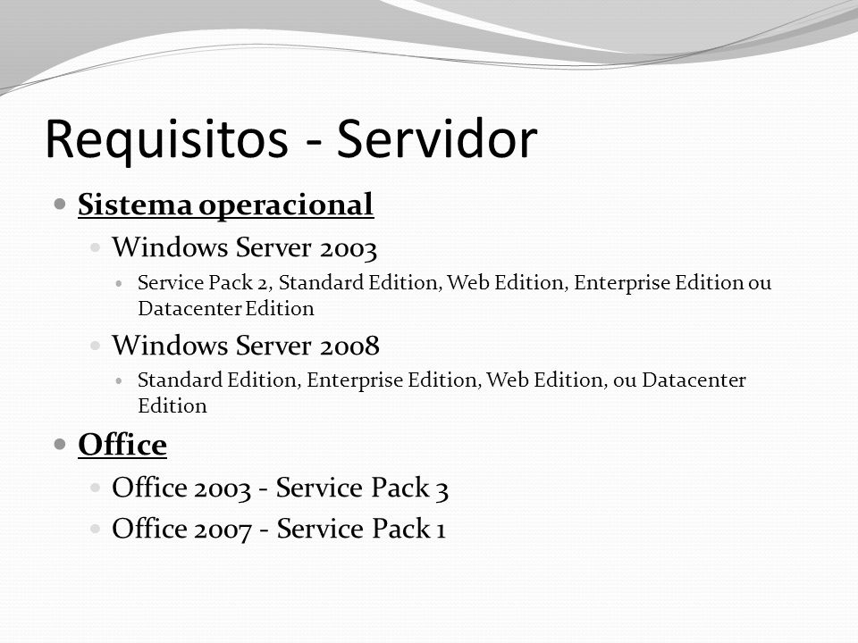 Requisitos - Servidor Sistema operacional Windows Server 2003 Service Pack 2, Standard Edition, Web Edition, Enterprise Edition ou Datacenter Edition