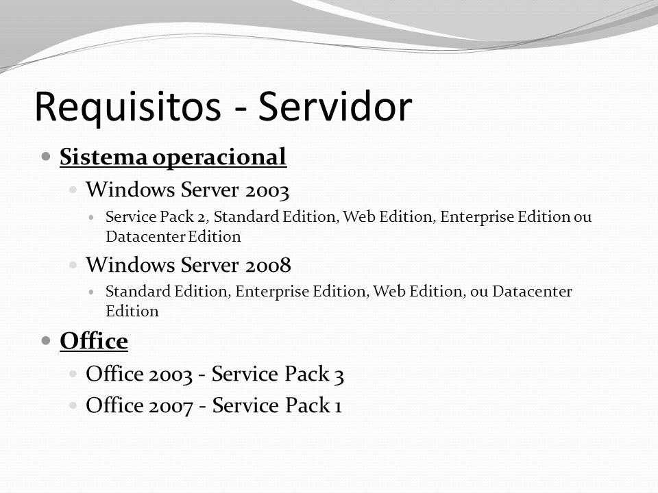 Requisitos - Servidor Banco de Dados Microsoft Sql Server Sql Server 2005 Standard ou Enterprise, com o Service Pack 2 ou mais recente Sql Server 2008 Standard ou Enterprise Oracle R2, Enterprise e Standard