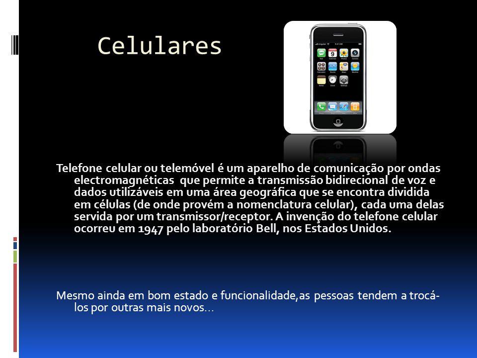 Celulares Telefone celular ou telemóvel é um aparelho de comunicação por ondas electromagnéticas que permite a transmissão bidirecional de voz e dados