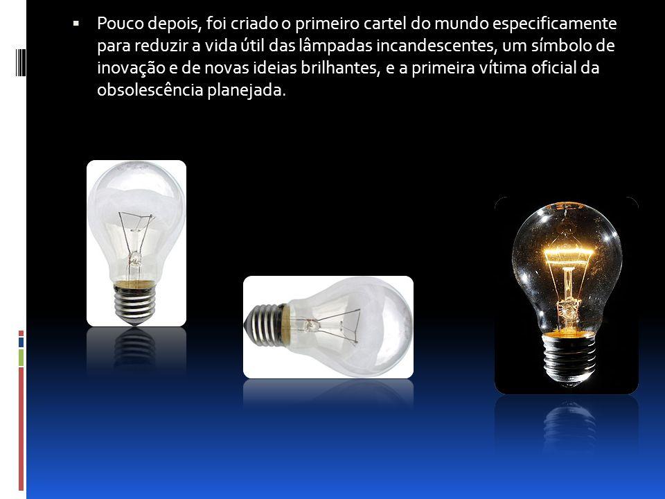  Pouco depois, foi criado o primeiro cartel do mundo especificamente para reduzir a vida útil das lâmpadas incandescentes, um símbolo de inovação e d