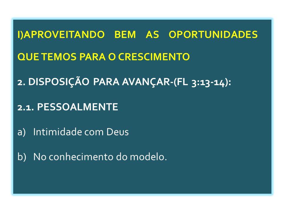 I)APROVEITANDO BEM AS OPORTUNIDADES QUE TEMOS PARA O CRESCIMENTO 2.
