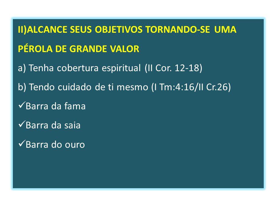 II)ALCANCE SEUS OBJETIVOS TORNANDO-SE UMA PÉROLA DE GRANDE VALOR a) Tenha cobertura espiritual (II Cor.