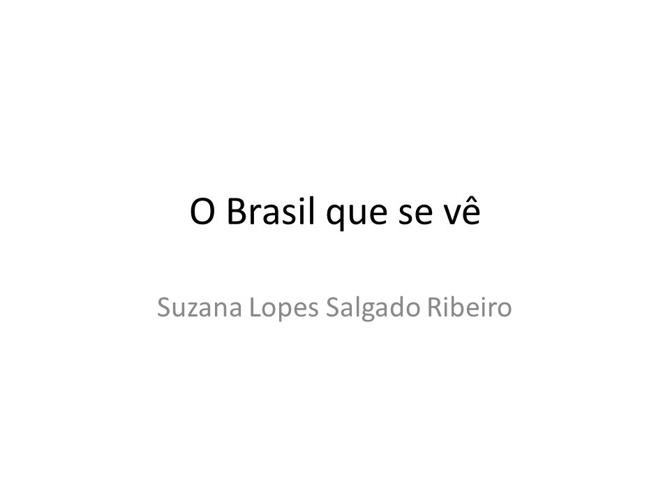 O Brasil que se vê Suzana Lopes Salgado Ribeiro