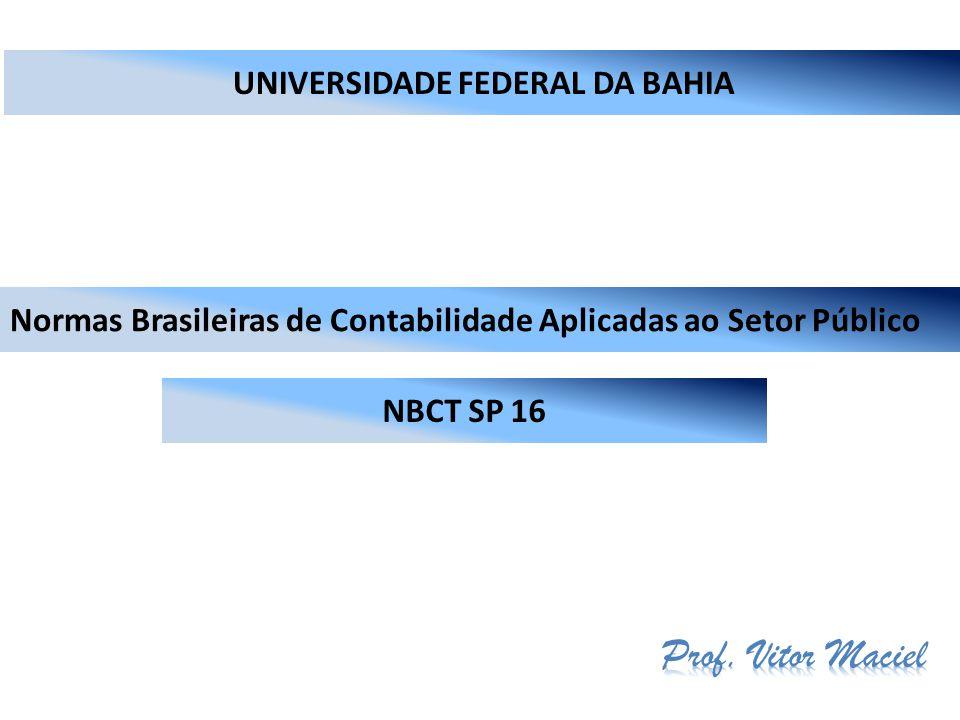 Normas Brasileiras de Contabilidade Aplicadas ao Setor Público NBC T 16.1 – Conceituação, objeto e campo de aplicação NBC T 16.2 – Patrimônio e Sistemas Contábeis NBC T 16.3 – Planejamento e seus instrumentos sob o enfoque contábil NBC T 16.4 – Transações no Setor Público NBC T 16.5 – Registro Contábil NBC T 16.6 – Demonstrações Contábeis NBC T 16.7 – Consolidação das Demonstrações Contábeis NBC T 16.8 – Controle Interno NBC T 16.9 – Depreciação, Amortização e Exaustão NBC T 16.10 – Avaliação e Mensuração de Ativos e Passivos em Entidades do Setor Público NBCT 16.11 – Norma de Custo (Encerrada Audiência Pública)