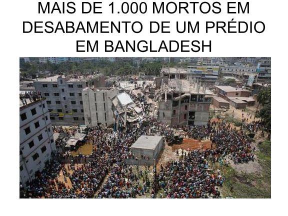 MAIS DE 1.000 MORTOS EM DESABAMENTO DE UM PRÉDIO EM BANGLADESH