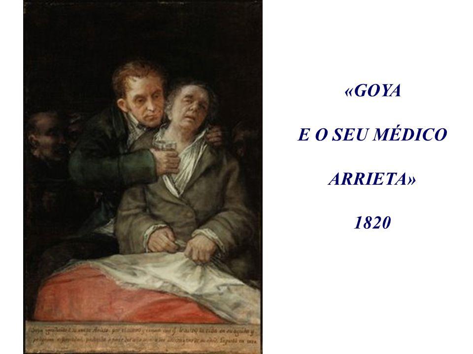 «GOYA E O SEU MÉDICO ARRIETA» 1820