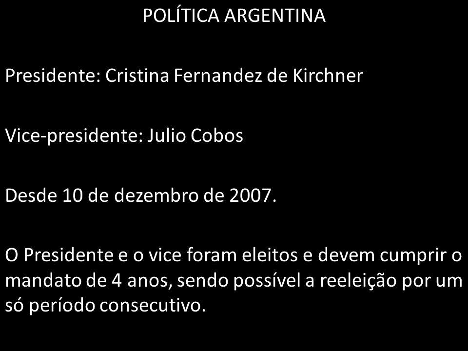 POLÍTICA ARGENTINA Presidente: Cristina Fernandez de Kirchner Vice-presidente: Julio Cobos Desde 10 de dezembro de 2007.