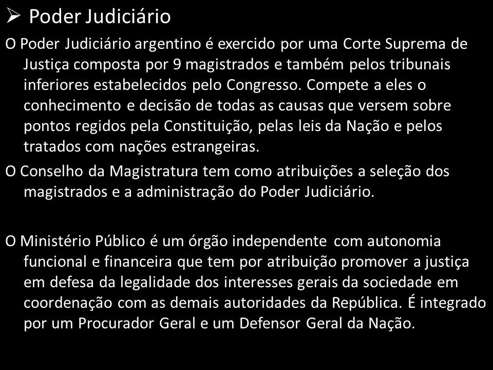  Poder Judiciário O Poder Judiciário argentino é exercido por uma Corte Suprema de Justiça composta por 9 magistrados e também pelos tribunais inferiores estabelecidos pelo Congresso.