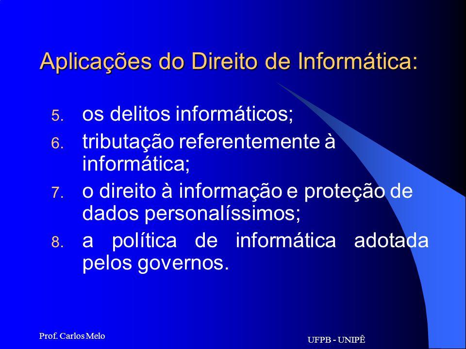 UFPB - UNIPÊ Prof. Carlos Melo Aplicações do Direito de Informática: 4. tratamento que deve receber o fluxo de dados na internet, rede mundial de comu
