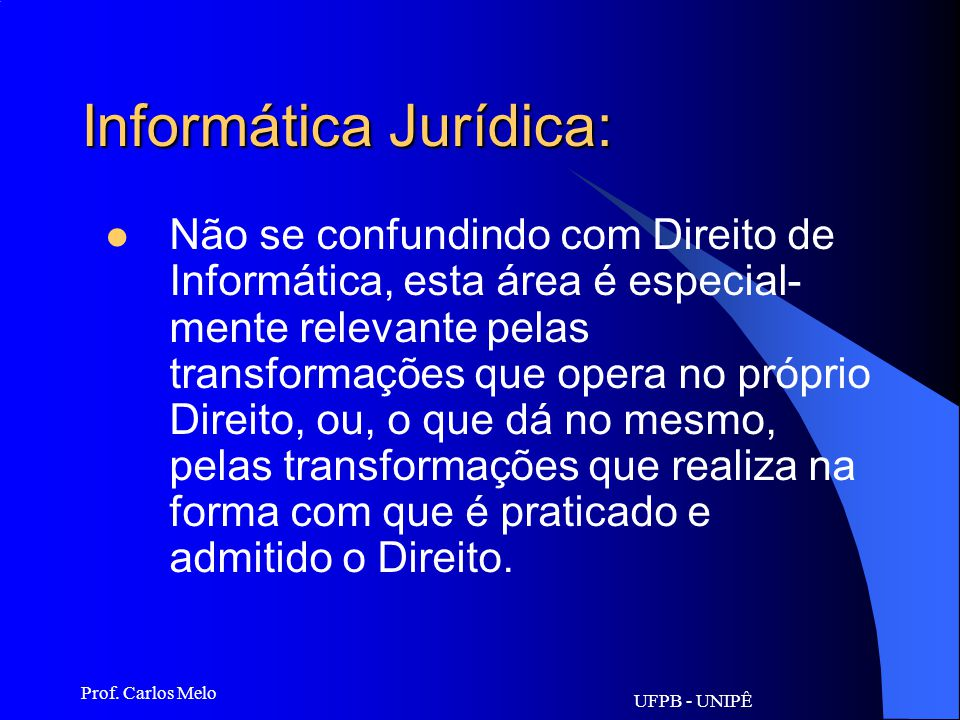 UFPB - UNIPÊ Prof. Carlos Melo Aplicações do Direito de Informática: 5. os delitos informáticos; 6. tributação referentemente à informática; 7. o dire