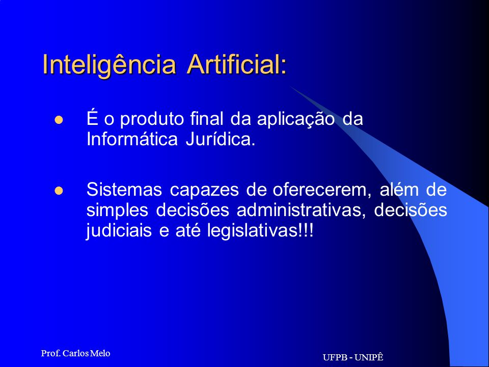 UFPB - UNIPÊ Prof. Carlos Melo Informática Jurídica e Direito de Informática Quando se trata de inteligência artificial e direito, das tecnologias que