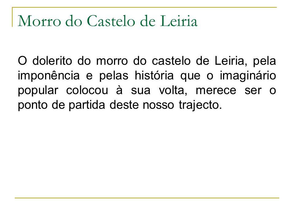 Morro do Castelo de Leiria O dolerito do morro do castelo de Leiria, pela imponência e pelas história que o imaginário popular colocou à sua volta, me