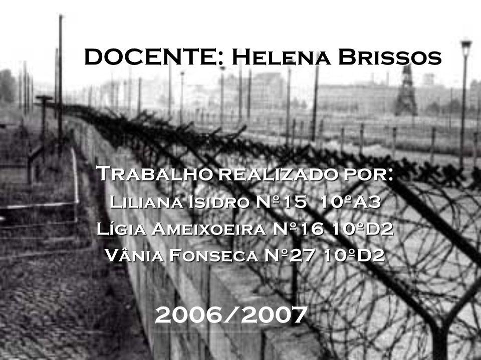 DOCENTE: Helena Brissos Trabalho realizado por: Liliana Isidro Nº15 10ºA3 Lígia Ameixoeira Nº16 10ºD2 Vânia Fonseca Nº27 10ºD2 2006/2007