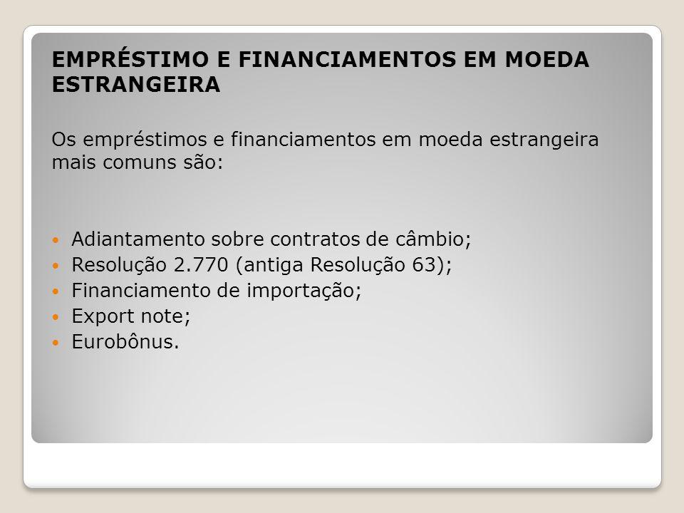 EMPRÉSTIMO E FINANCIAMENTOS EM MOEDA ESTRANGEIRA Os empréstimos e financiamentos em moeda estrangeira mais comuns são: Adiantamento sobre contratos de
