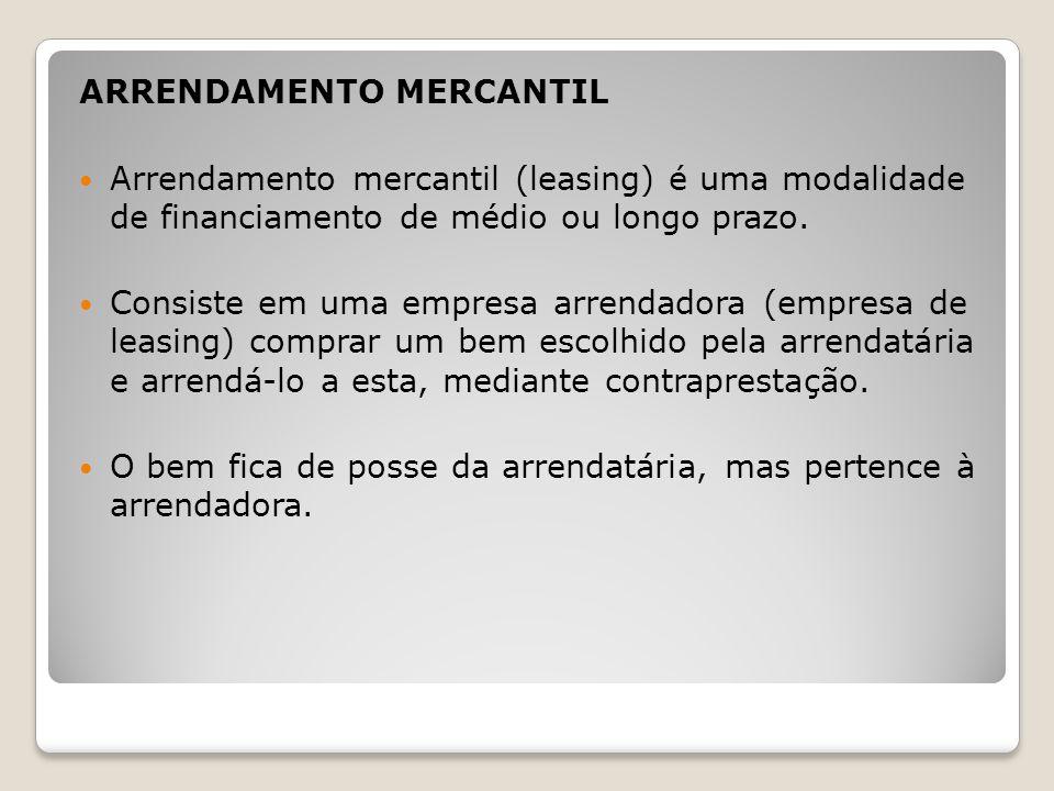 Arrendamento mercantil (leasing) é uma modalidade de financiamento de médio ou longo prazo. Consiste em uma empresa arrendadora (empresa de leasing) c