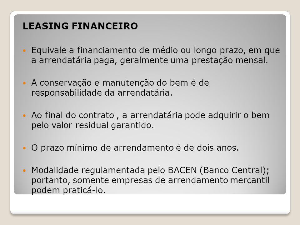 LEASING FINANCEIRO Equivale a financiamento de médio ou longo prazo, em que a arrendatária paga, geralmente uma prestação mensal. A conservação e manu