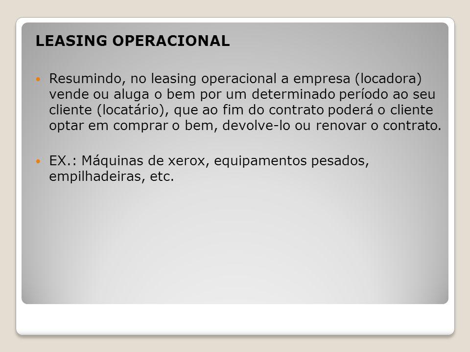 LEASING OPERACIONAL Resumindo, no leasing operacional a empresa (locadora) vende ou aluga o bem por um determinado período ao seu cliente (locatário),