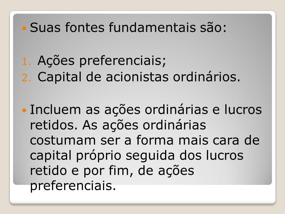Suas fontes fundamentais são: 1. Ações preferenciais; 2. Capital de acionistas ordinários. Incluem as ações ordinárias e lucros retidos. As ações ordi