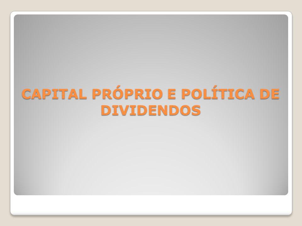 CAPITAL PRÓPRIO E POLÍTICA DE DIVIDENDOS