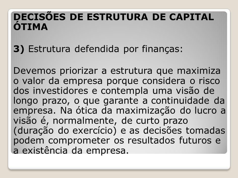 DECISÕES DE ESTRUTURA DE CAPITAL ÓTIMA 3) Estrutura defendida por finanças: Devemos priorizar a estrutura que maximiza o valor da empresa porque consi