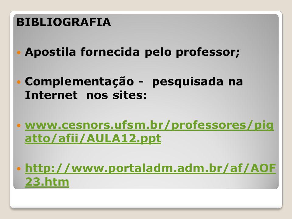 BIBLIOGRAFIA Apostila fornecida pelo professor; Complementação - pesquisada na Internet nos sites: www.cesnors.ufsm.br/professores/pig atto/afii/AULA1