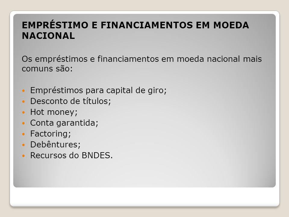 EMPRÉSTIMO E FINANCIAMENTOS EM MOEDA ESTRANGEIRA Os empréstimos e financiamentos em moeda estrangeira mais comuns são: Adiantamento sobre contratos de câmbio; Resolução 2.770 (antiga Resolução 63); Financiamento de importação; Export note; Eurobônus.