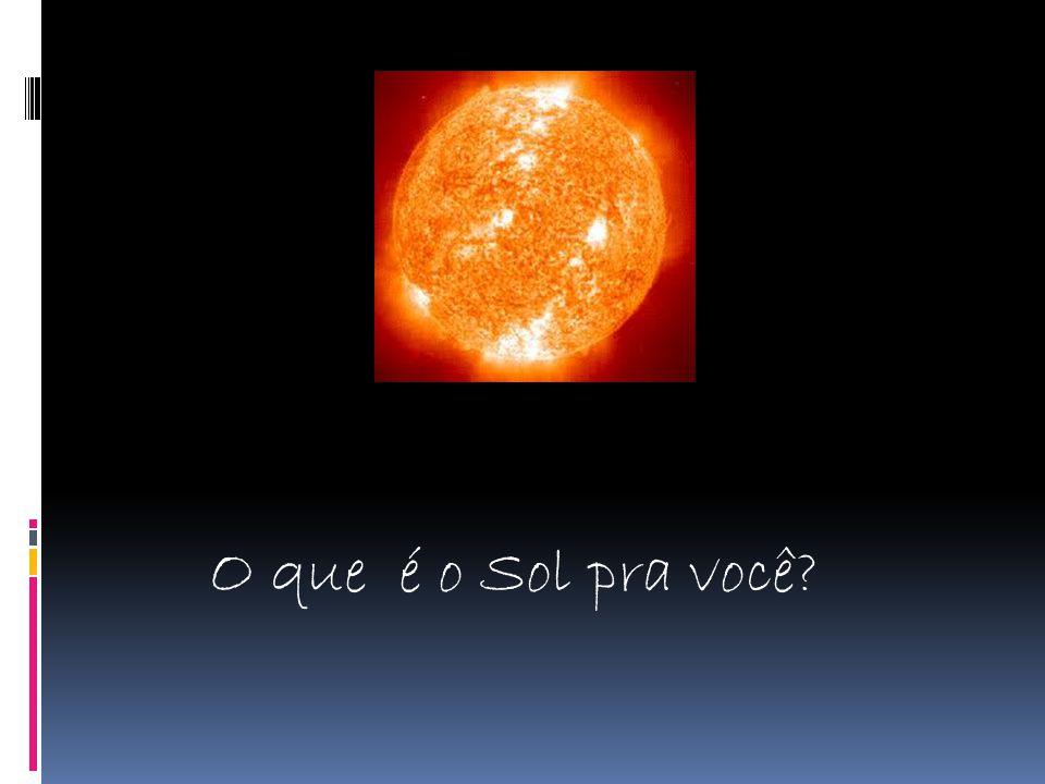 O que é o Sol pra você?