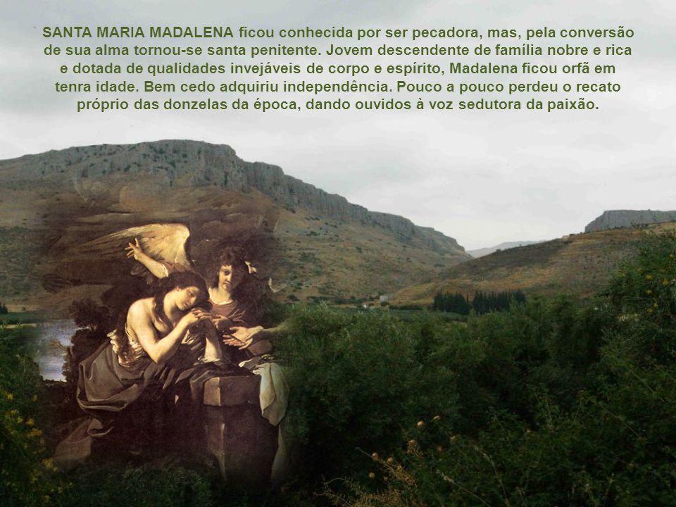 SANTA MARIA MADALENA ficou conhecida por ser pecadora, mas, pela conversão de sua alma tornou-se santa penitente.