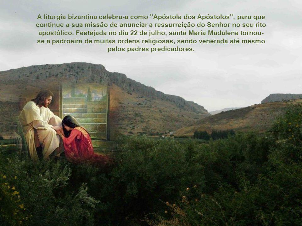 Está escrito: No dia da Páscoa, Jesus apareceu a ela e a mandou ir anunciar a sua ressurreição aos discípulos .
