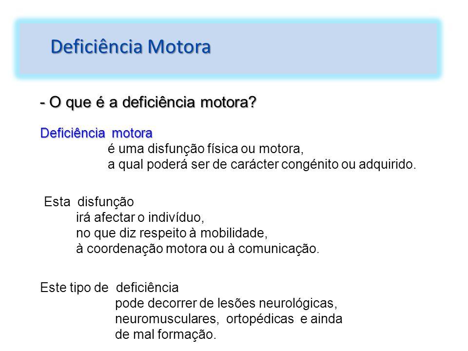- O que é a deficiência motora? Deficiência motora é uma disfunção física ou motora, a qual poderá ser de carácter congénito ou adquirido. Esta disfun