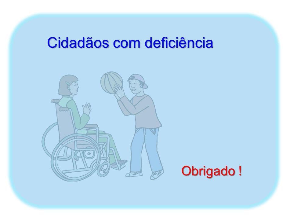 Cidadãos com deficiência Obrigado !