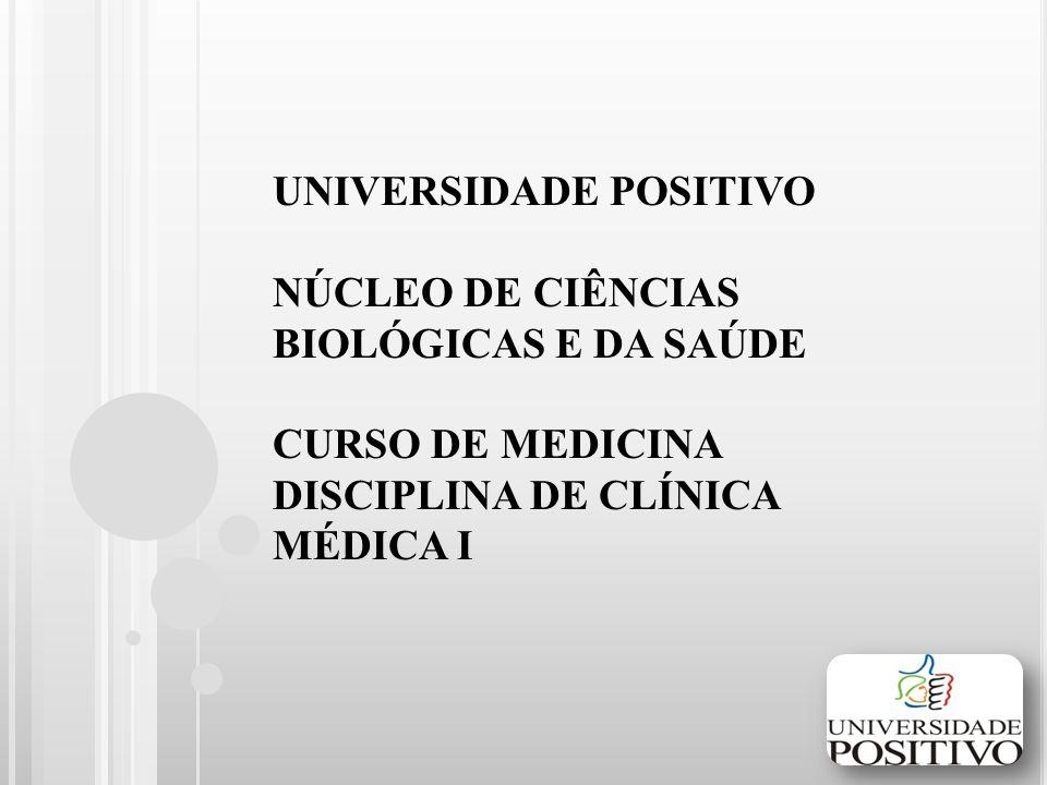 UNIVERSIDADE POSITIVO NÚCLEO DE CIÊNCIAS BIOLÓGICAS E DA SAÚDE CURSO DE MEDICINA DISCIPLINA DE CLÍNICA MÉDICA I